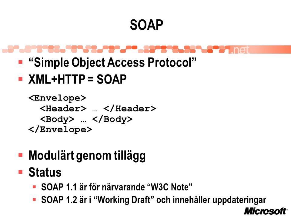SOAP  Simple Object Access Protocol  XML+HTTP = SOAP … …  Modulärt genom tillägg  Status  SOAP 1.1 är för närvarande W3C Note  SOAP 1.2 är i Working Draft och innehåller uppdateringar