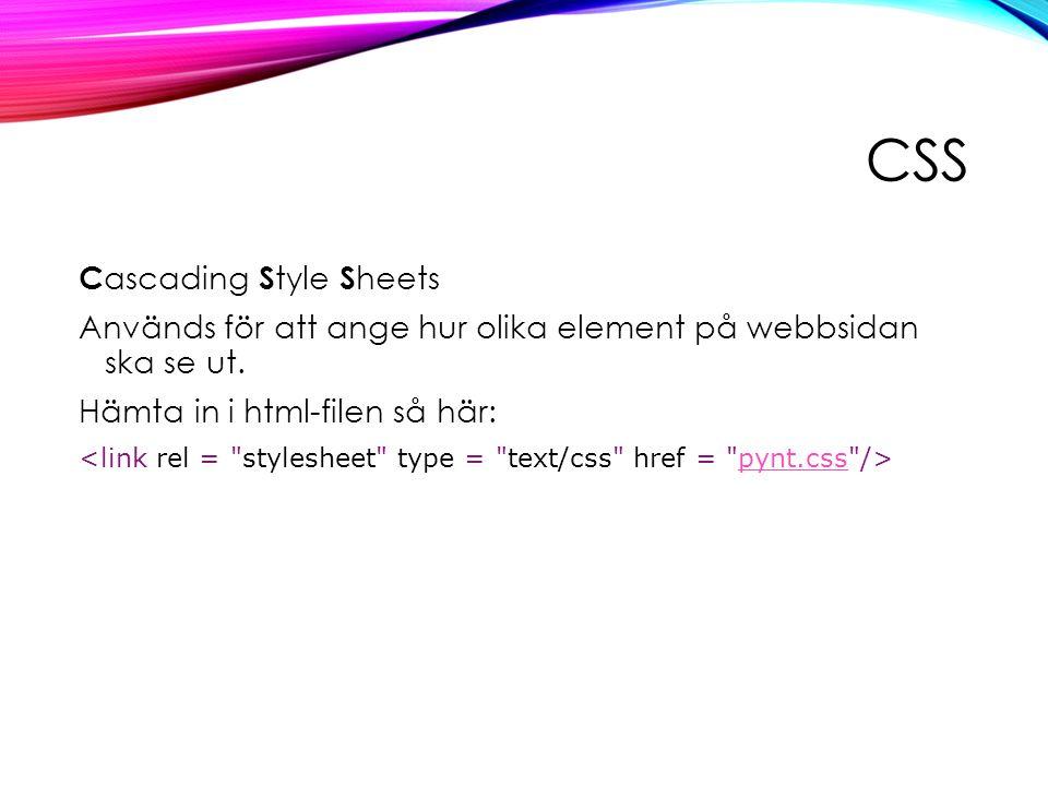 CSS C ascading S tyle S heets Används för att ange hur olika element på webbsidan ska se ut.