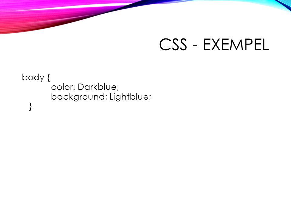 CSS - EXEMPEL body { color: Darkblue; background: Lightblue; }