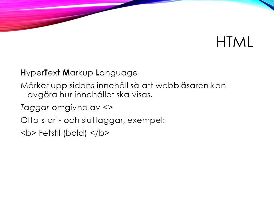 HTML H yper T ext M arkup L anguage Märker upp sidans innehåll så att webbläsaren kan avgöra hur innehållet ska visas.