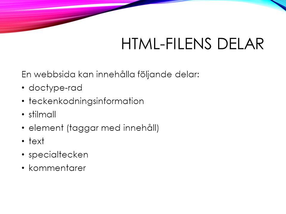 HTML-FILENS DELAR En webbsida kan innehålla följande delar: doctype-rad teckenkodningsinformation stilmall element (taggar med innehåll) text specialtecken kommentarer