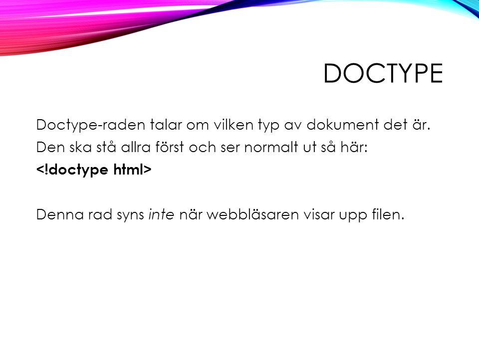 DOCTYPE Doctype-raden talar om vilken typ av dokument det är.
