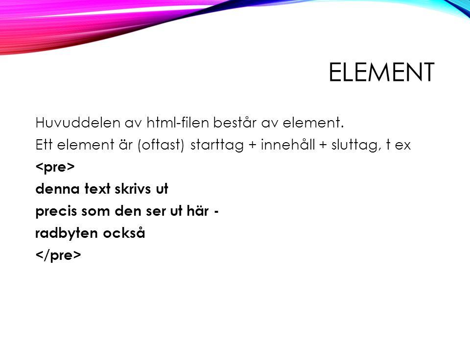 ELEMENT Huvuddelen av html-filen består av element.