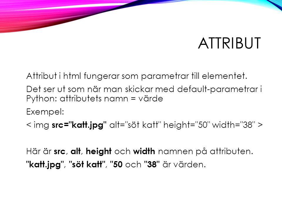 ATTRIBUT Attribut i html fungerar som parametrar till elementet.