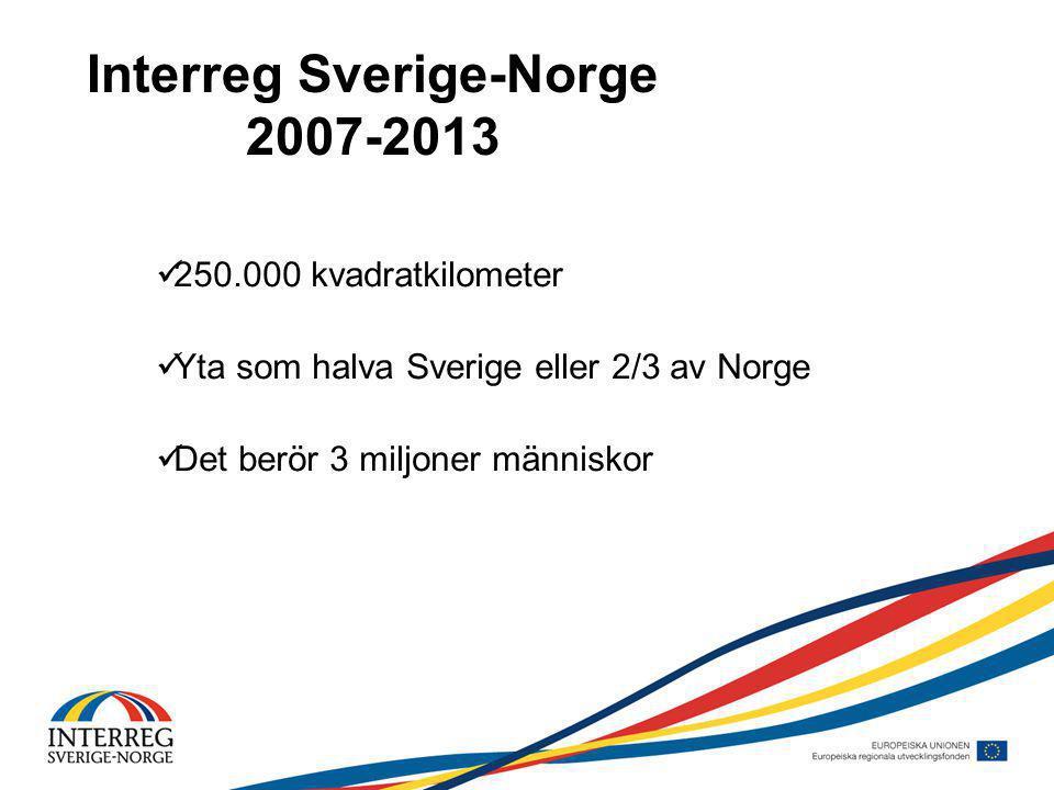 Interreg Sverige-Norge 2007-2013 250.000 kvadratkilometer Yta som halva Sverige eller 2/3 av Norge Det berör 3 miljoner människor