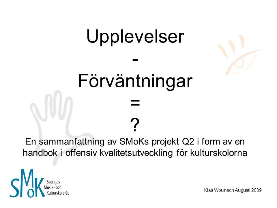 Upplevelser - Förväntningar = ? En sammanfattning av SMoKs projekt Q2 i form av en handbok i offensiv kvalitetsutveckling för kulturskolorna Klas Woun
