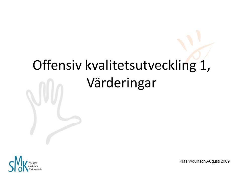Offensiv kvalitetsutveckling 1, Värderingar Klas Wounsch Augusti 2009