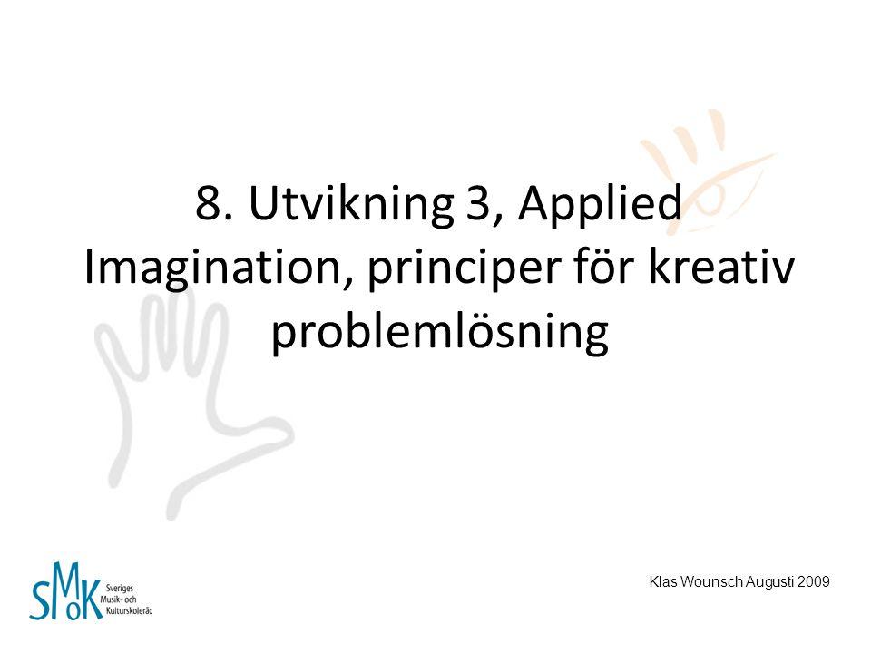 8. Utvikning 3, Applied Imagination, principer för kreativ problemlösning Klas Wounsch Augusti 2009