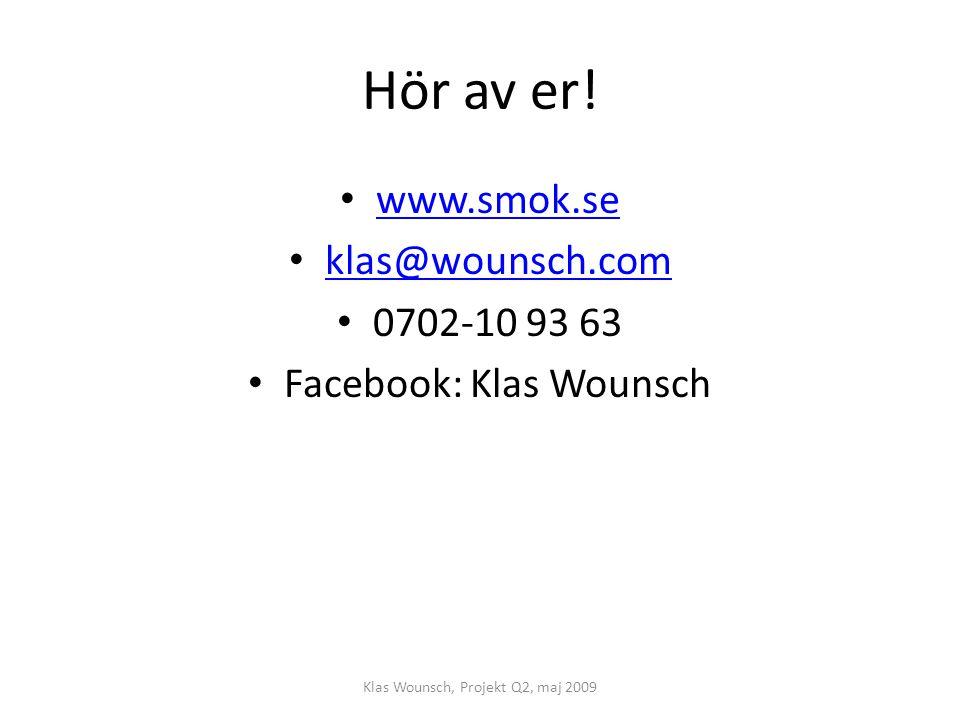 Hör av er! www.smok.se klas@wounsch.com 0702-10 93 63 Facebook: Klas Wounsch Klas Wounsch, Projekt Q2, maj 2009