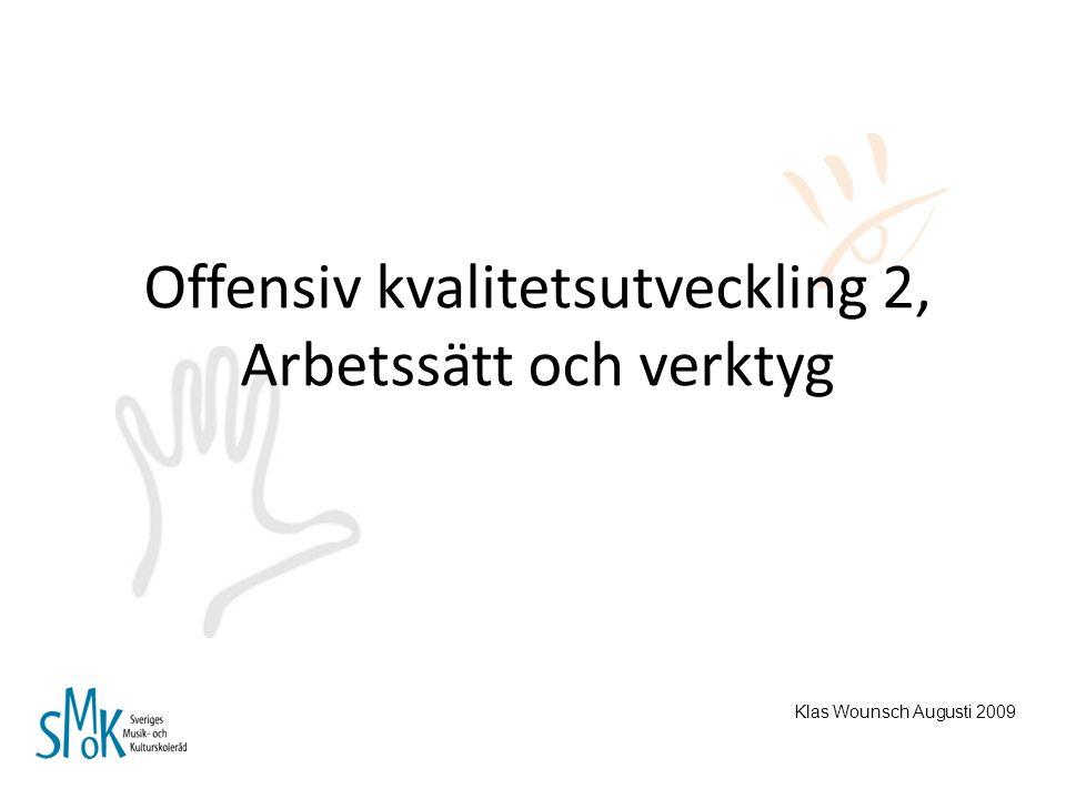 Offensiv kvalitetsutveckling 2, Arbetssätt och verktyg Klas Wounsch Augusti 2009