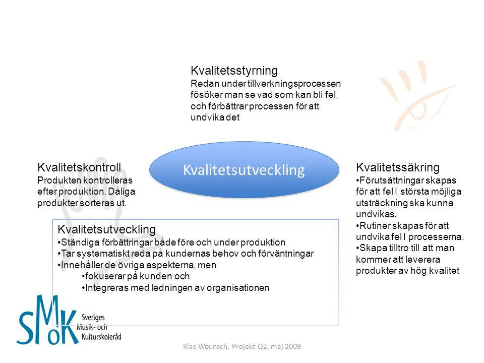 Klas Wounsch, Projekt Q2, maj 2009 Kvalitetsutveckling Kvalitetskontroll Produkten kontrolleras efter produktion. Dåliga produkter sorteras ut. Kvalit
