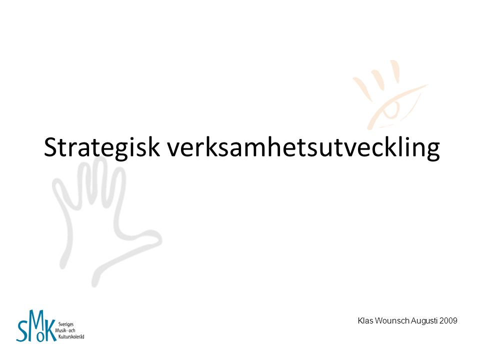 Strategisk verksamhetsutveckling Klas Wounsch Augusti 2009