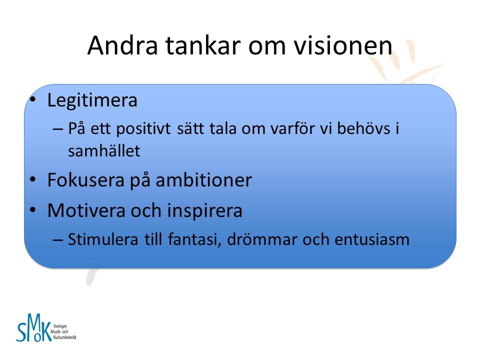 Legitimera – På ett positivt sätt tala om varför vi behövs i samhället Fokusera på ambitioner Motivera och inspirera – Stimulera till fantasi, drömmar