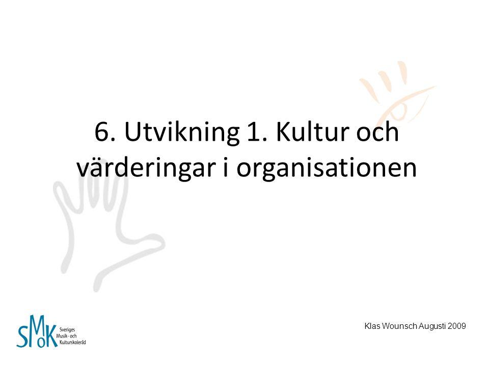 6. Utvikning 1. Kultur och värderingar i organisationen Klas Wounsch Augusti 2009