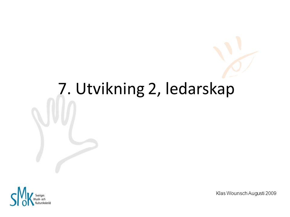 7. Utvikning 2, ledarskap Klas Wounsch Augusti 2009