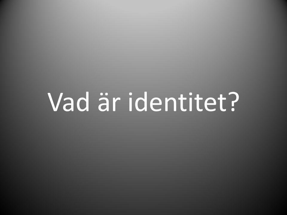 Identitet = Självbild, medveten om sig själv som en unik individ.