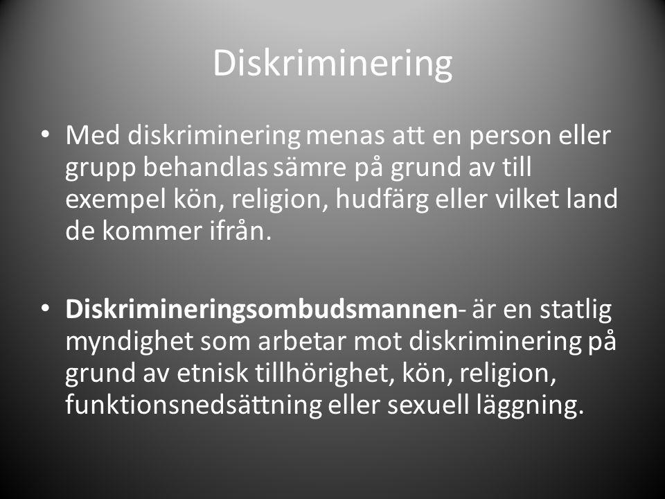 Diskriminering Med diskriminering menas att en person eller grupp behandlas sämre på grund av till exempel kön, religion, hudfärg eller vilket land de
