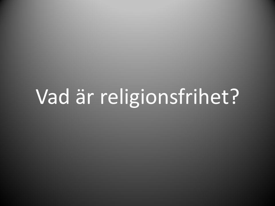 Religionsfrihet Religionsfriheten är reglerad i Regeringsformen som är en del av Sveriges grundlag.