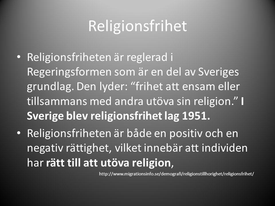 """Religionsfrihet Religionsfriheten är reglerad i Regeringsformen som är en del av Sveriges grundlag. Den lyder: """"frihet att ensam eller tillsammans med"""