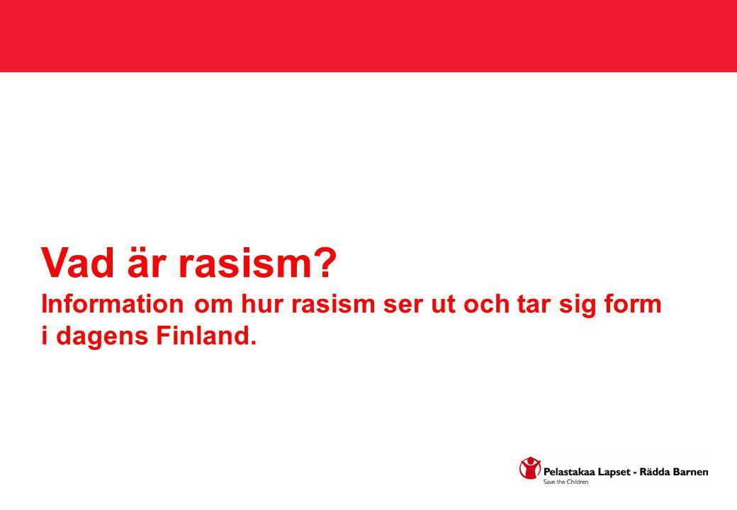 Rasismens många ansikten Vad är rasism? Hur syns rasism i ungdomars/barns vardag?
