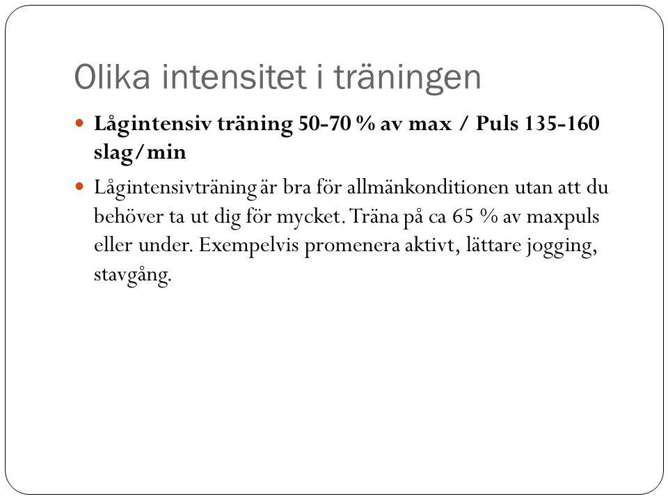 Olika intensitet i träningen Lågintensiv träning 50-70 % av max / Puls 135-160 slag/min Lågintensivträning är bra för allmänkonditionen utan att du be