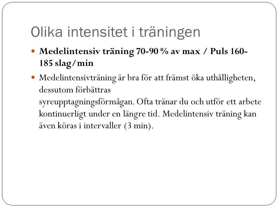 Olika intensitet i träningen Medelintensiv träning 70-90 % av max / Puls 160- 185 slag/min Medelintensivträning är bra för att främst öka uthållighete