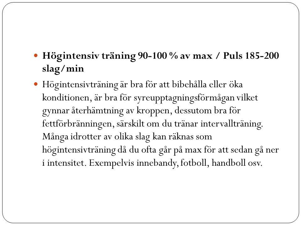 Högintensiv träning 90-100 % av max / Puls 185-200 slag/min Högintensivträning är bra för att bibehålla eller öka konditionen, är bra för syreupptagni