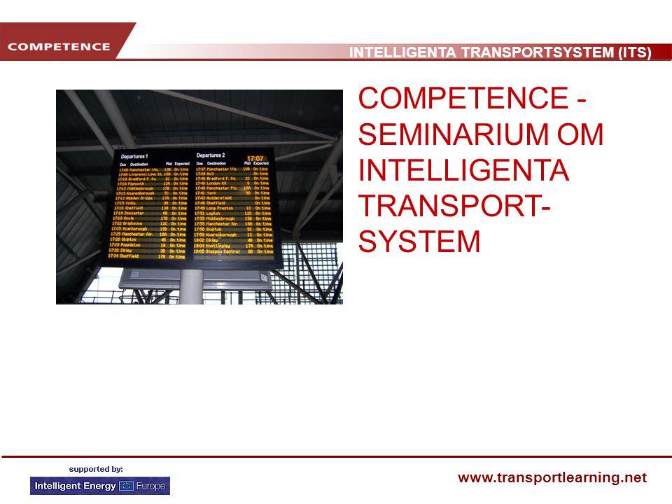 INTELLIGENTA TRANSPORTSYSTEM (ITS) www.transportlearning.net Ämnesområden Kunskapsmål Vanliga typer av tillämpningar med ITS-teknik Nyttan av ITS Uppgift – vad kan ITS göra för din stad eller kommun.