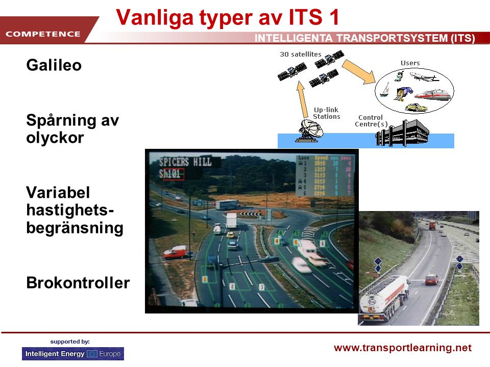 INTELLIGENTA TRANSPORTSYSTEM (ITS) www.transportlearning.net Vanliga typer av ITS 1 Galileo Spårning av olyckor Variabel hastighets- begränsning Brokontroller