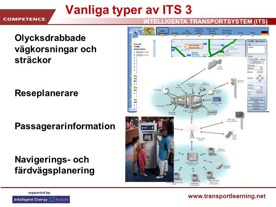 INTELLIGENTA TRANSPORTSYSTEM (ITS) www.transportlearning.net Vanliga typer av ITS 4 Hastighetskameror Informationstavlor Avgiftsbetalning vid vägtullar etc.