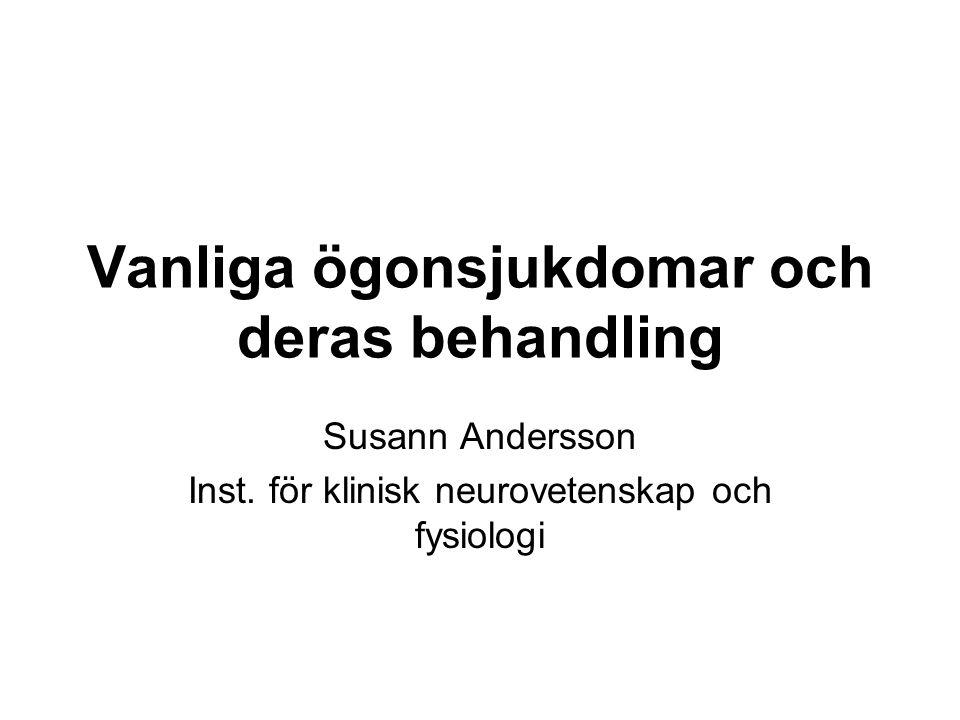 Vanliga ögonsjukdomar och deras behandling Susann Andersson Inst. för klinisk neurovetenskap och fysiologi