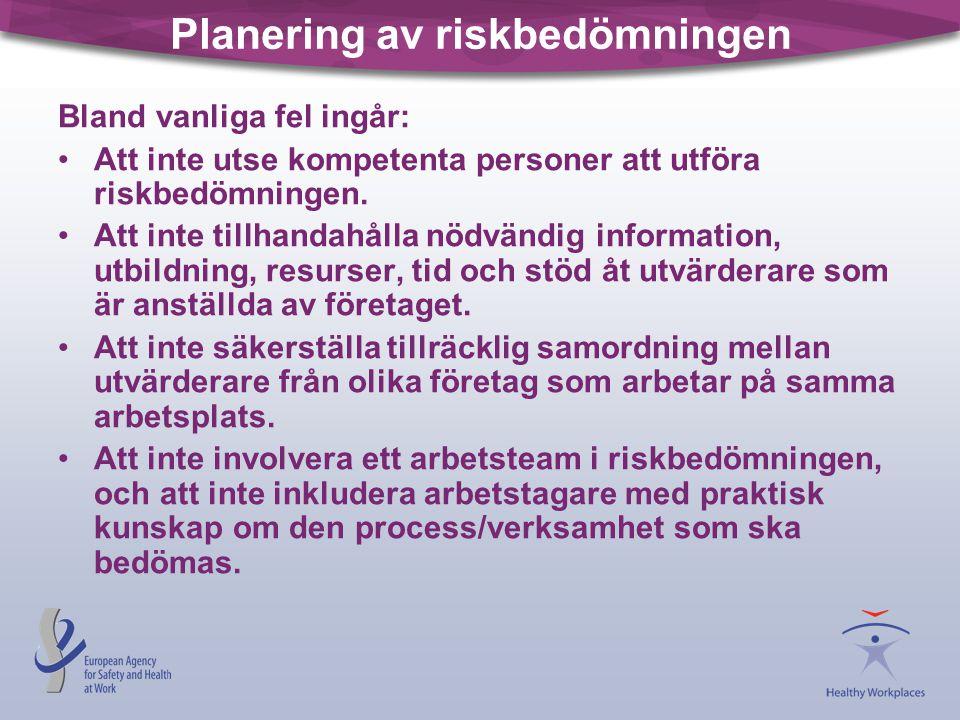 Planering av riskbedömningen Bland vanliga fel ingår: Att inte utse kompetenta personer att utföra riskbedömningen.