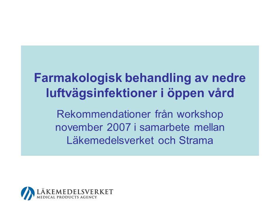 Farmakologisk behandling av nedre luftvägsinfektioner i öppen vård Rekommendationer från workshop november 2007 i samarbete mellan Läkemedelsverket och Strama