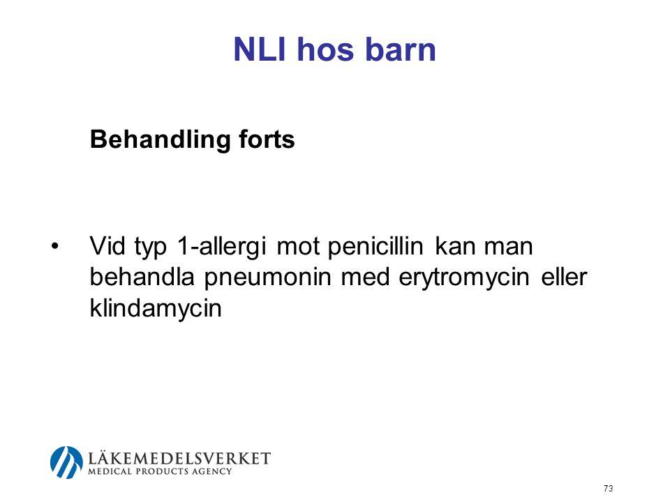 73 NLI hos barn Behandling forts Vid typ 1-allergi mot penicillin kan man behandla pneumonin med erytromycin eller klindamycin