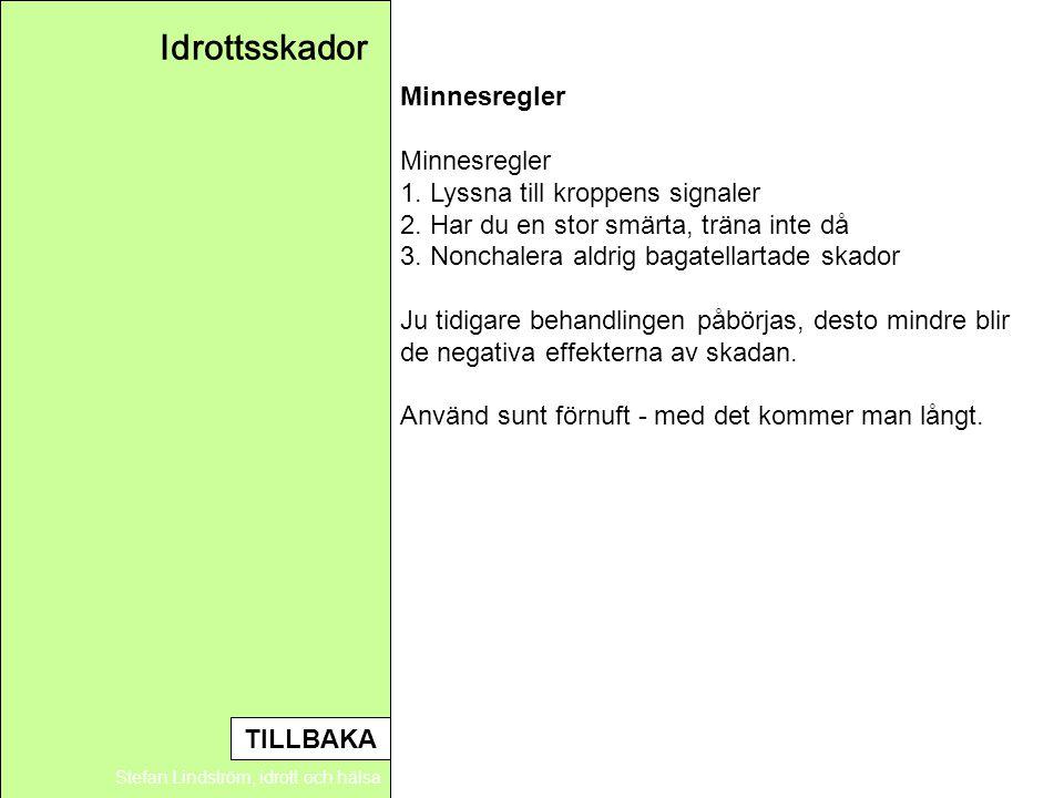 Idrottsskador Stefan Lindström, idrott och hälsa Minnesregler 1. Lyssna till kroppens signaler 2. Har du en stor smärta, träna inte då 3. Nonchalera a