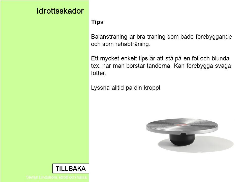 Idrottsskador Stefan Lindström, idrott och hälsa Tips Balansträning är bra träning som både förebyggande och som rehabträning. Ett mycket enkelt tips