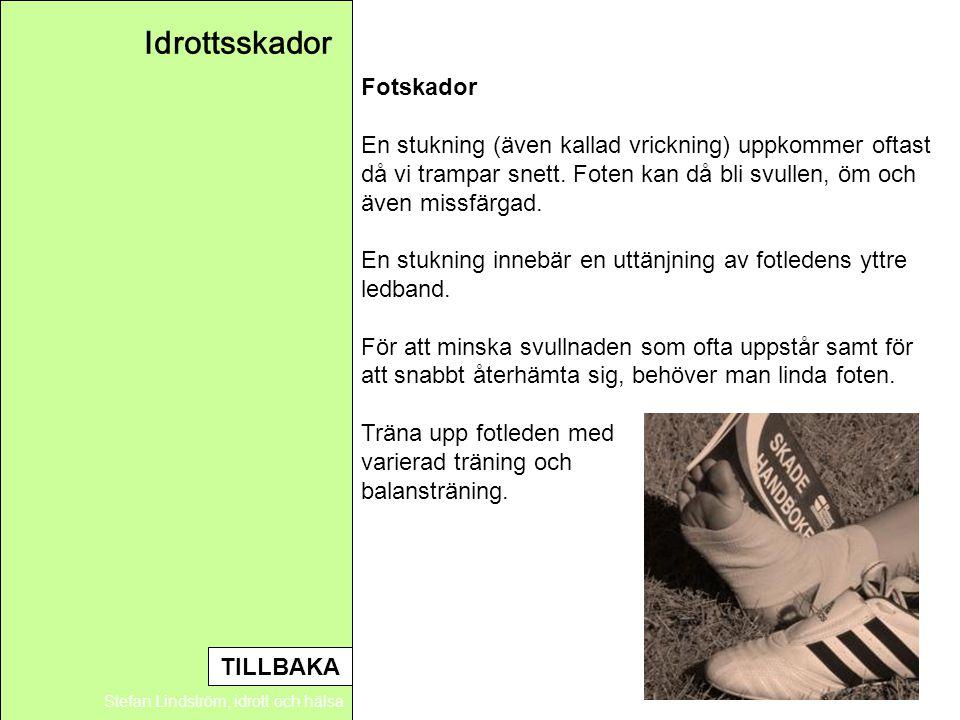 Idrottsskador Stefan Lindström, idrott och hälsa Fotskador En stukning (även kallad vrickning) uppkommer oftast då vi trampar snett. Foten kan då bli
