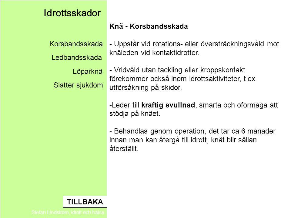 Idrottsskador Stefan Lindström, idrott och hälsa Knä - Korsbandsskada - Uppstår vid rotations- eller översträckningsvåld mot knäleden vid kontaktidrot
