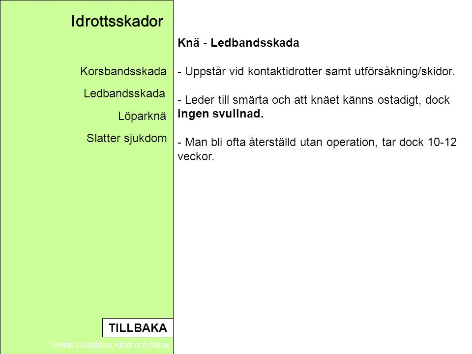 Idrottsskador Stefan Lindström, idrott och hälsa Knä - Ledbandsskada - Uppstår vid kontaktidrotter samt utförsåkning/skidor. - Leder till smärta och a