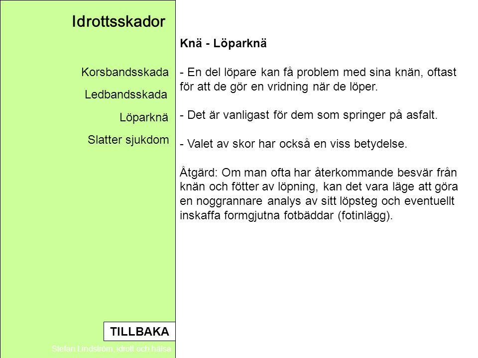 Idrottsskador Stefan Lindström, idrott och hälsa Knä - Löparknä - En del löpare kan få problem med sina knän, oftast för att de gör en vridning när de