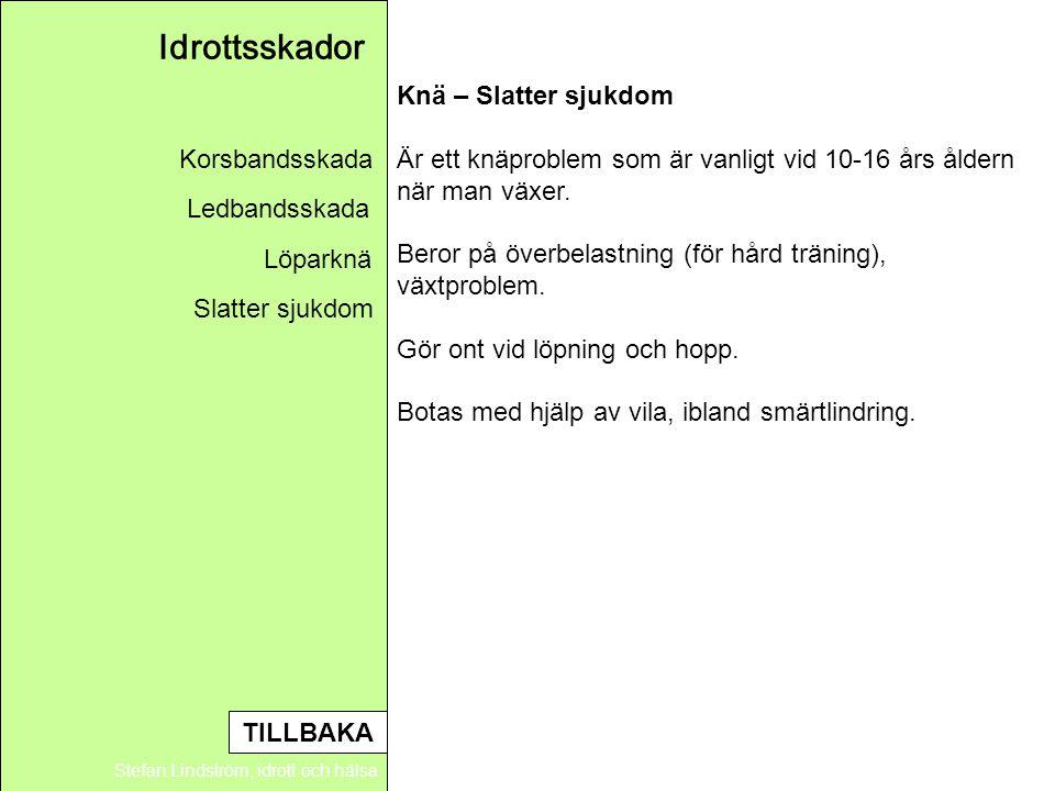 Idrottsskador Stefan Lindström, idrott och hälsa Knä – Slatter sjukdom Är ett knäproblem som är vanligt vid 10-16 års åldern när man växer. Beror på ö