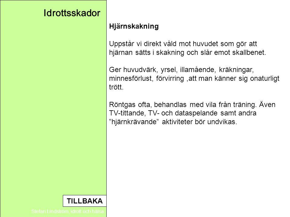 Idrottsskador Stefan Lindström, idrott och hälsa Hjärnskakning Uppstår vi direkt våld mot huvudet som gör att hjärnan sätts i skakning och slår emot s