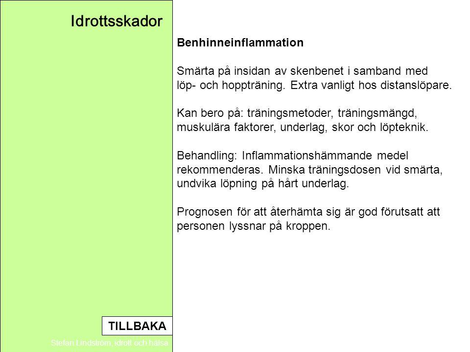 Idrottsskador Stefan Lindström, idrott och hälsa Benhinneinflammation Smärta på insidan av skenbenet i samband med löp- och hoppträning. Extra vanligt