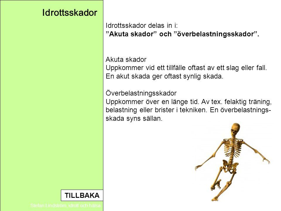 """Idrottsskador Stefan Lindström, idrott och hälsa Idrottsskador delas in i: """"Akuta skador"""" och """"överbelastningsskador"""". Akuta skador Uppkommer vid ett"""