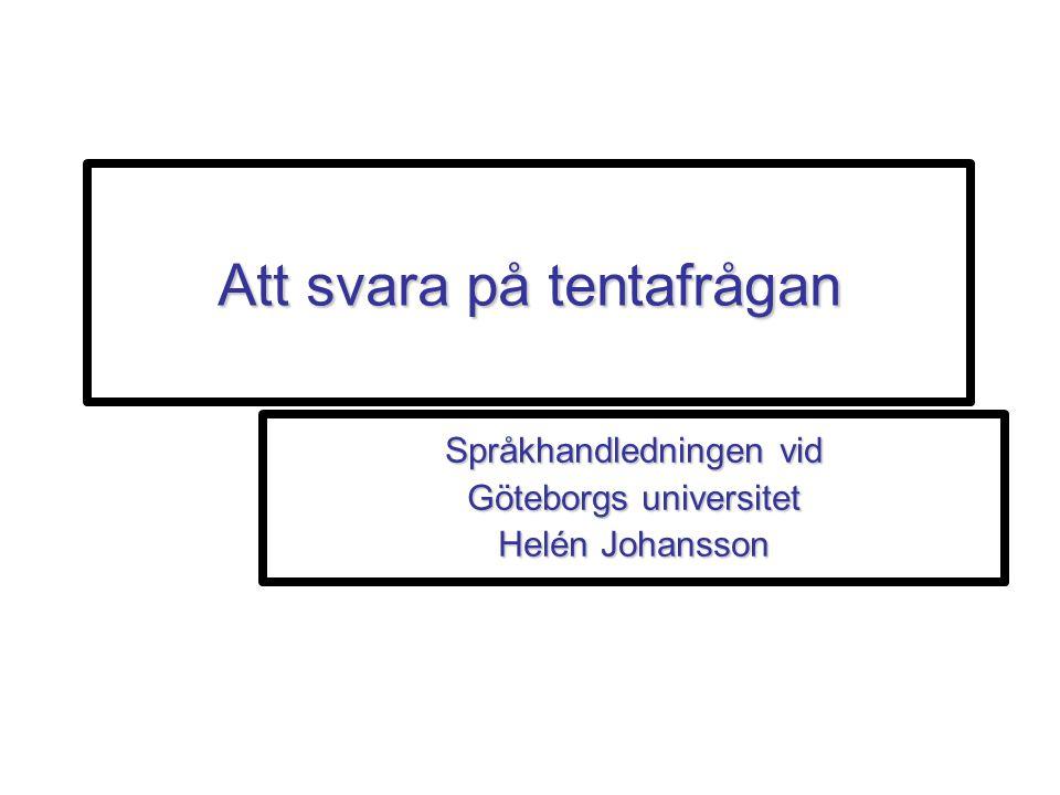 Att svara på tentafrågan Språkhandledningen vid Göteborgs universitet Helén Johansson