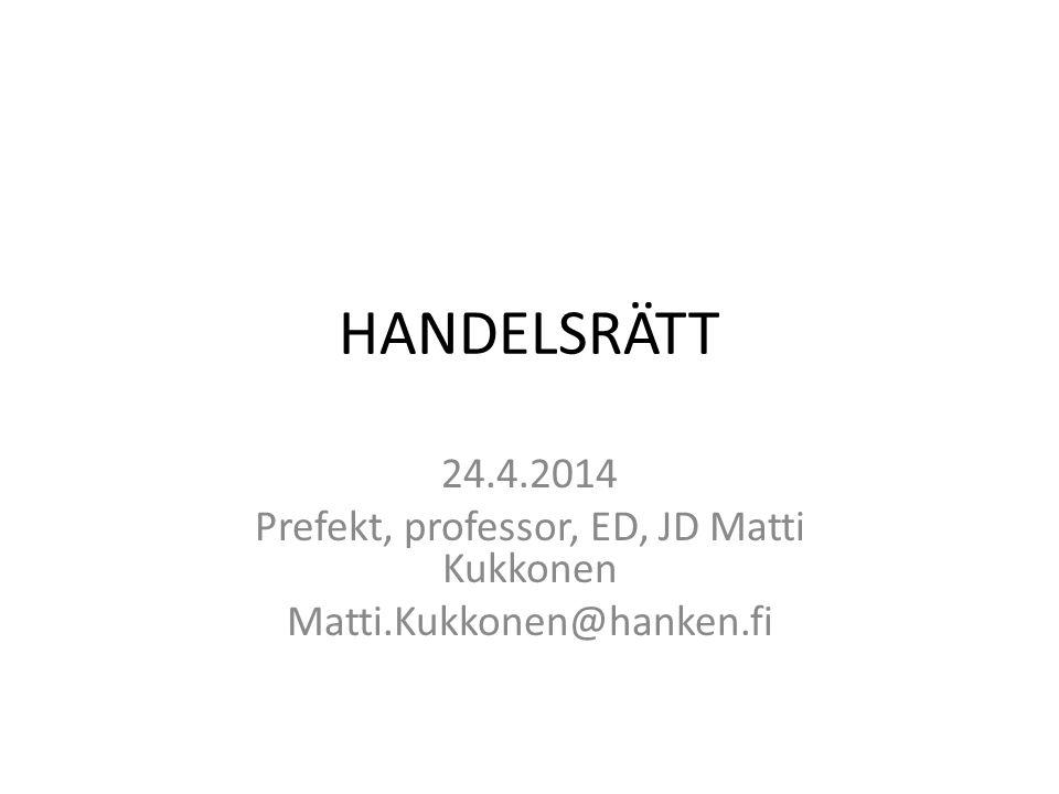 HANDELSRÄTT 24.4.2014 Prefekt, professor, ED, JD Matti Kukkonen Matti.Kukkonen@hanken.fi