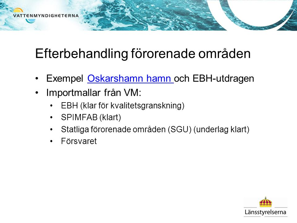 Efterbehandling förorenade områden Exempel Oskarshamn hamn och EBH-utdragenOskarshamn hamn Importmallar från VM: EBH (klar för kvalitetsgranskning) SPIMFAB (klart) Statliga förorenade områden (SGU) (underlag klart) Försvaret