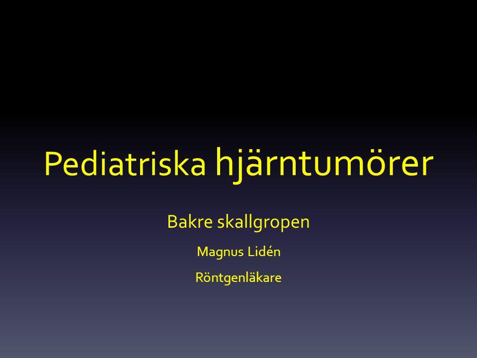 Pediatriska hjärntumörer Bakre skallgropen Magnus Lidén Röntgenläkare