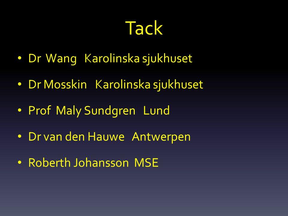 Tack Dr Wang Karolinska sjukhuset Dr Mosskin Karolinska sjukhuset Prof Maly Sundgren Lund Dr van den Hauwe Antwerpen Roberth Johansson MSE