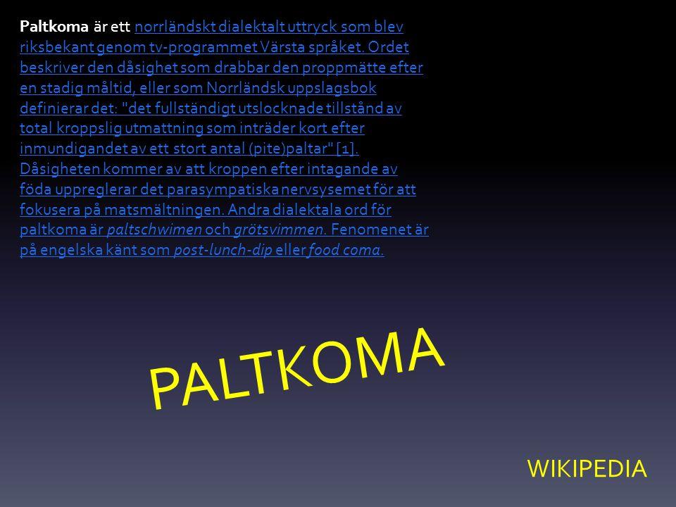 Paltkoma är ett norrländskt dialektalt uttryck som blev riksbekant genom tv-programmet Värsta språket. Ordet beskriver den dåsighet som drabbar den pr
